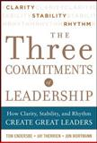 Three Commitments of Leadership: How Clarity, Stability, and Rhythm Create Great Leaders, Endersbe, Tom and Wortmann, Jon, 0071774599
