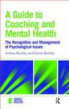 A Guide to Coaching and Mental Health : The Recognition and Management of Psychological Issues, Buckley, Andrew and Buckley, Carole, 0415394597
