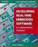 Developing Real-Time Embedded Software : In a Market Driven Company, Ellison, Karen S., 0471594598