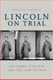 Lincoln on Trial : Southern Civilians and the Law of War, Carnahan, Burrus M., 0813134595