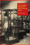 Changing Presentation of the American Indian : Museums and Native Cultures, West, W. Richard, Jr., 0295984597