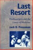 Last Resort : Psychosurgery and the Limits of Medicine, Pressman, Jack D., 0521524598