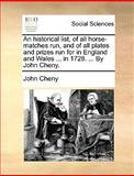 An Historical List, of All Horse-Matches Run, and of All Plates and Prizes Run for in England and Wales in 1728 by John Cheny, John Cheny, 1170424597