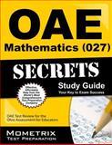 Oae Mathematics (027) Secrets Study Guide : OAE Test Review for the Ohio Assessments for Educators, OAE Exam Secrets Test Prep Team, 1630944599