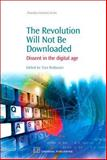 The Revolution Will Not Be Downloaded : Dissent in the Digital Age, , 1843344599