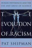 Evolution of Racism : The Human Difference and the Use and Abuse of Science, Shipman, Pat, 0671754602