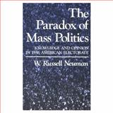 The Paradox of Mass Politics : Knowledge and Opinion in the American Electorate, Neuman, W. Russell, 0674654609