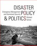 Disaster Policy and Politics : Emergency Management and Homeland Security, Sylves, Richard, 0872894606