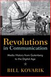 Revolutions in Communication : Media History from Gutenberg to the Digital Age, Kovarik, Bill, 1441114602