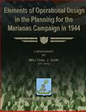 Elements of Operational Design in the Planning for the Marianas Campaign In 1944, Chas Smith, 1479214604