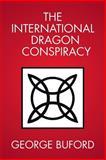 The International Dragon Conspiracy, George Buford, 1483624609