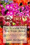 The Reason Why You Were Born, James J. McQuitty, 149369460X