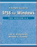 A Simple Guide to SPSS for Windows for Version 8.0, Kirkpatrick, Lee A. and Feeney, Brooke C., 0534364608