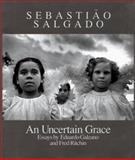 An Uncertain Grace, Sebastiao Salgado, Maria Elena Placencia, 0893814601