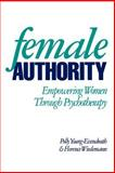 Female Authority : Empowering Women Through Psychotherapy, Young-Eisendrath, Polly and Wiedemann, Florence L., 0898624606