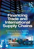 Financing Trade and International Supply Chains : Commerce Across Borders and Cash Across Countries, Malaket, Alexander, 1409454606