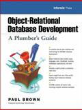 Object-Relational Database Development : A Plumber's Guide, Brown, Paul, 0130194603