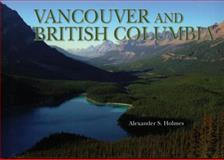 Vancouver and British Columbia, Alexander S. Holmes, 078582460X