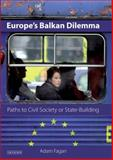 Europe's Balkan Dilemma : Paths to Civil Society or State-Building, Fagan, Adam, 1845114604