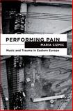 Performing Pain : Music and Trauma in Eastern Europe, Cizmic, Maria, 0199734607