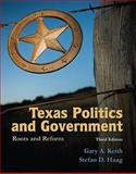 Texas Politics and Government : Roots and Reform, Keith, Gary A. and Haag, Stefan, 020573460X