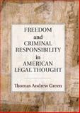 Freedom and Criminal Responsibility in American Legal Thought, Green, Thomas Andrew, 0521854601