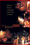 The Funeral Casino : Meditation, Massacre, and Exchange with the Dead in Thailand, Klima, Alan, 0691074607