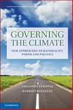 Governing the Climate : New Approaches to Rationality, Power and Politics, Stripple, Johannes and Bulkeley, Harriet, 1107624606