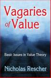 Vagaries of Value : Basic Issues in Value Theory, Rescher, Nicholas, 1412854601