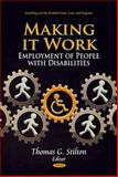 Making It Work : Employment of People with Disabilities, Stilton, Thomas G., 1611224608