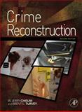 Crime Reconstruction, Chisum, W. Jerry and Turvey, Brent E., 0123864607
