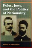 Poles, Jews, and the Politics of Nationality : The Bund and the Polish Socialist Party in Late Tsarist Russia, 1892-1914, Zimmerman, Joshua D., 0299194604