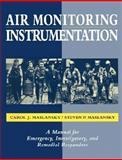 Air Monitoring Instrumentation : A Manual for Emergency, Investigatory, and Remedial Responders, Maslansky, Carol J. and Maslansky, Steven P., 0471284602