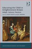 Educating the Child in Enlightenment Britain : Beliefs, Cultures, Practices, Hilton, Mary and Shefrin, Jill, 0754664600