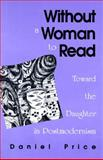 Without a Woman to Read : Toward the Daughter in Postmodernism, Price, Daniel, 0791434605