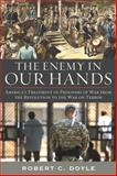 The Enemy in Our Hands : America's Treatment of Prisoners of War from the Revolution to the War on Terror, Doyle, Robert C., 0813134609