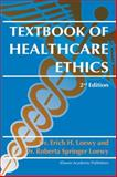 Textbook of Healthcare Ethics, Loewy, Erich H. and Loewy, Roberta Springer, 1402014600