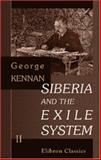 Siberia and the Exile System, Kennan, George, 1421204606