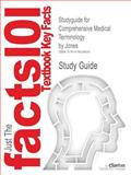 Studyguide for Comprehensive Medical Terminology by Jones, Isbn 9781418039202, Cram101 Textbook Reviews and Jones, 1478424605