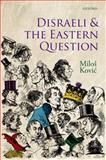 Disraeli and the Eastern Question, Kovic, Milos, 019957460X