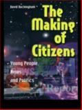The Making of Citizens : Young People, News and Politics, Buckingham, David, 0415214602