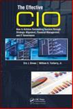 The Effective CIO : How to Achieve Outstanding Success Through Strategic Alignment, Financial Management, and IT Governance, Brown, Eric J. and Yarberry, William A., 1420064606