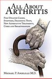 All about Arthritis- Find Updated Causes, Symptoms, Diagnostic Tests, New Alternative Treatments, Cures and Breakthroughs, Michael P. Angelillo, 1440174601