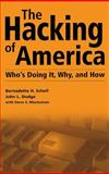 The Hacking of America : Who's Doing It, Why, and How, Schell, Bernadette H. and Dodge, John L., 1567204600
