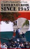Eastern Europe Since 1945, Swain, Geoffrey and Swain, Nigel, 0230214606