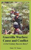 Guerrilla Warfare : Cause and Conflict (A 21st Century Success Story?), Thomas, Walter R., 1410224600