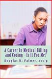 A Career in Medical Billing and Coding - Is It for Me?, Douglas Palmer, 1494314606
