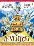 So You Want to Be an Inventor?, Judith St. George, 0142404608