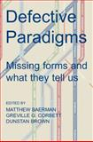 Defective Paradigms : Missing Forms and What They Tell Us, Matthew Baerman, Greville G. Corbett, Dunstan Brown, 0197264603