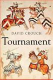 Tournament : The Medieval Sport of Battle, Crouch, David, 185285460X
